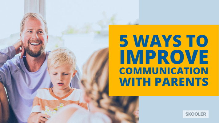 Five proven ways to improve communication with parents